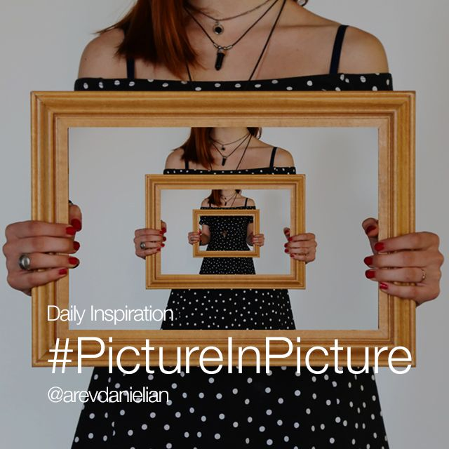 Tuesday Inspiration #PictureInPicture